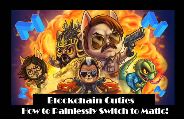 Blockchain Cuties – How to Painlessly Switch to Matic!